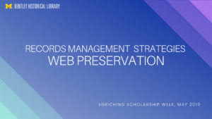 For more information, review Best Practices and Records Management Strategies for Web Preservation, presented at Enriching Scholarship 2019, University of Michigan, Ann Arbor, MI, 2019.